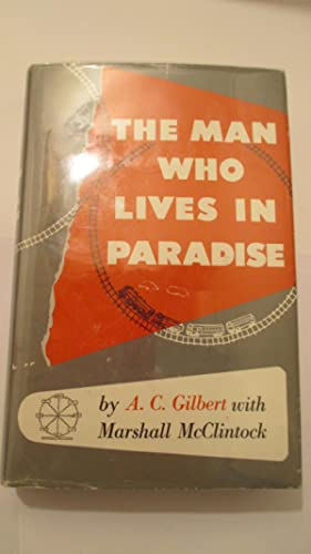 The Man Who Lives in Paradise: The Autobiography of A.C. Gilbert