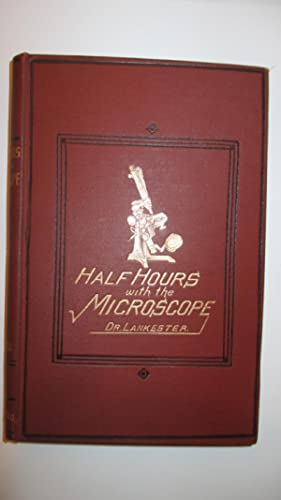 Half Hours With The Microscope: A popular guide to the use of the microscope as a means of amusem...