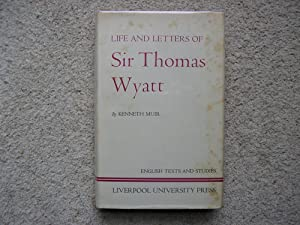 Life and Letters of Sir Thomas Wyatt.: Kenneth Muir.