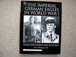 The Imperial German Eagles in World War: Lance J. Bronnenkant
