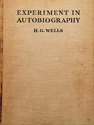 Experiments in Autobiography - Discoveries and Conclusions: Wells, H.G.