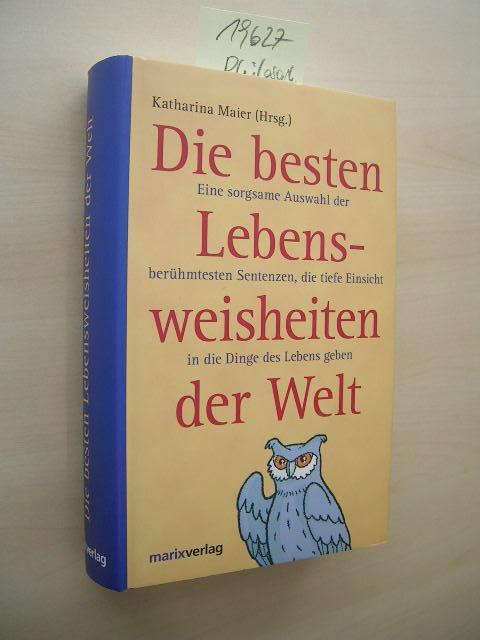 Die besten Lebensweisheiten der Welt. Eine sorgsame: Maier, Katharina (Hrsg.):