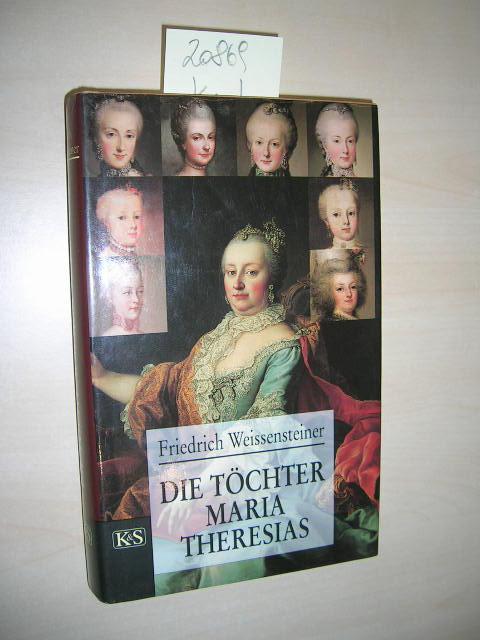 Die Töchter Maria Theresias. - Weissensteiner, Friedrich
