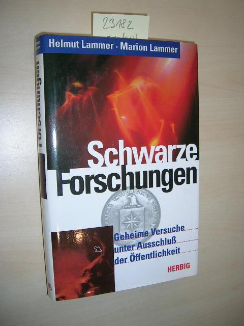 Schwarze Forschungen. Geheime Versuche unter Ausschluß der: Lammer, Helmut und