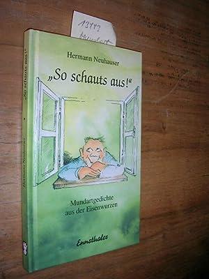 So schauts aus! Mundartgedichte aus der Eisenwurzen.: Neuhauser, Hermann: