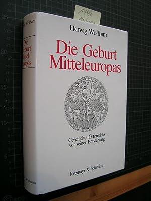 Die Geburt Mitteleuropas. Geschichte Österreichs vor seiner Entstehung 378 - 907.: Wolfram, ...