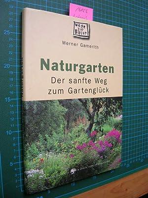 Naturgarten. Der sanfte Weg zum Gartenglück.: Gamerith, Werner: