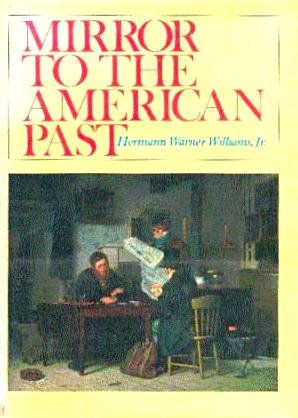 Mirror to the American Past: A Survey: Williams, Hermann Warner,