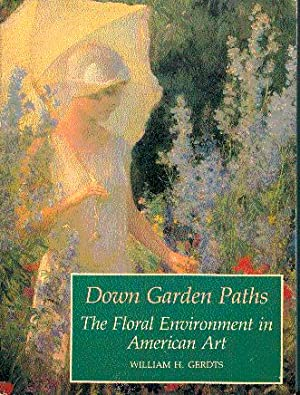 Down Garden Paths: The Floral Environment in American Art: Gerdts, William H.