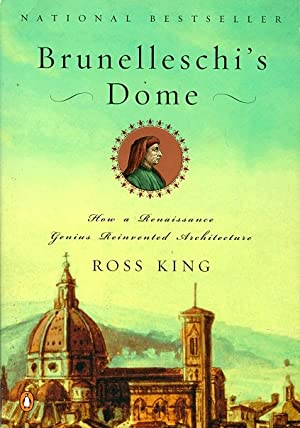 Brunelleschi's Dome: How a Renaissance Genius Reinvented: King, Ross