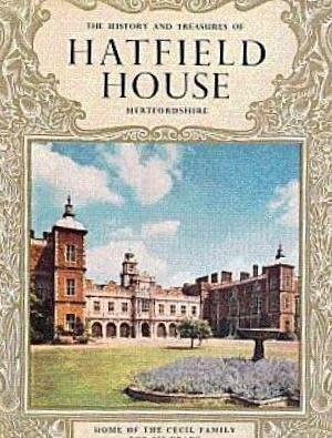 The History and Treasures of Hatfield House,: Pitkin Pictorials Ltd.