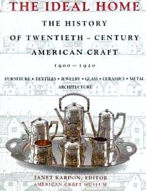 The Ideal Home, 1900-1920: The History of Twentieth-Century American Craft: Kardon, Janet (Edited ...