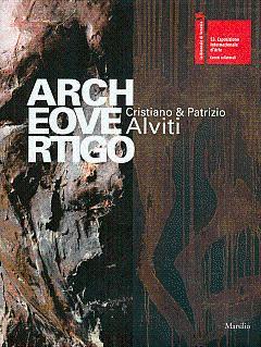 Archeovertigo: Cristiano & Patrizio Alviti: Alviti, Cristiano, and Alviti, Patrizio; Daverio, ...