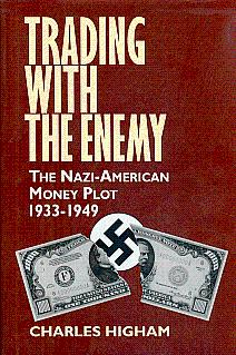 Trading with the Enemy: The Nazi-American Money: Higham, Charles