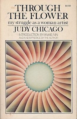 Through the Flower: My Struggle as a: Chicago, Judy; Nin,