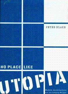 No Place Like Utopia: Modern Architecture and: Blake, Peter