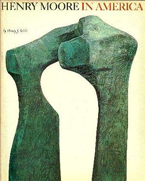 Henry Moore in America: Moore, Henry; Seldis,