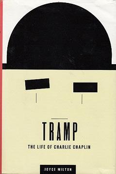 Tramp: The Life of Charlie Chaplin: Milton, Joyce