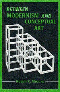 Between Modernism and Conceptual Art: A Critical: Morgan, Robert C.