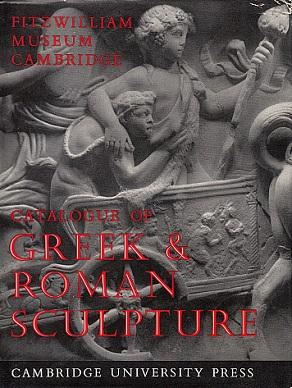 A Catalogue of the Greek and Roman Sculpture in the Fitzwilliam Museum, Cambridge