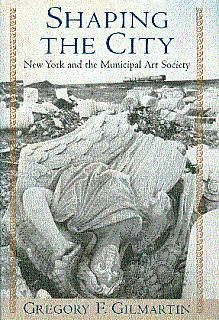 Shaping the City: New York and the: Gilmartin, Gregory F.