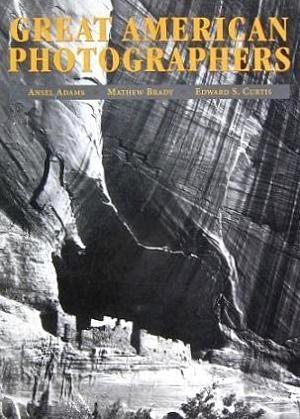 Great American Photography: Ansel Adams, Mathew Brady,: Adams, Ansel, and