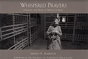 Whispered Prayers: Portraits and Prose of Tibetans: Harrison, Stephen R.