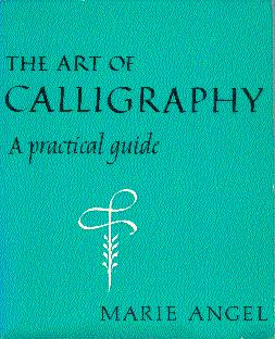 The Art of Calligraphy: A Practical Guide: Angel, Marie