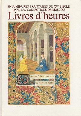 Livres d'heures: enluminures francaises du XVe siecle: Zolotova, Ekaterina
