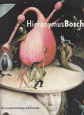 Hieronymus Bosch: The Complete Paintings and Drawings: Bosch, Hieronymus; Koldeweij,