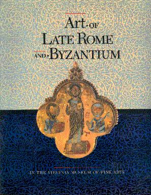 Art of Late Rome and Byzantium in the Virginia Museum of Fine Arts