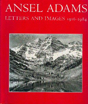 Ansel Adams: Letters and Images, 1916-1984: Adams, Ansel; Alinder,