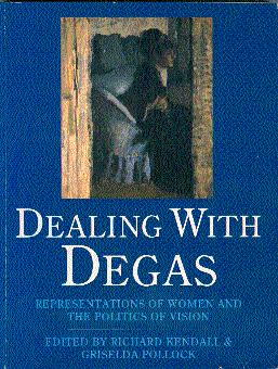 Dealing with Degas: Representations of Women and the Politics of Vision: Kendall, Richard, and ...