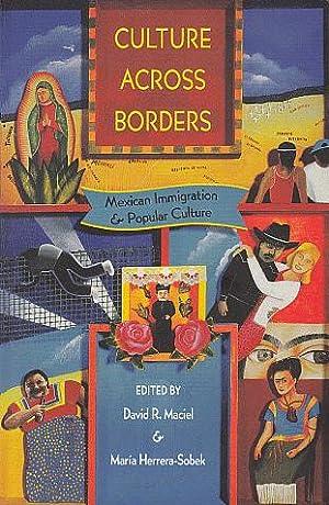 Culture Across Borders: Mexican Immigration and Popular Culture: Maciel, David, and Herrera-Sobek, ...