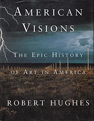 American Visions: The Epic History of Art: Hughes, Robert