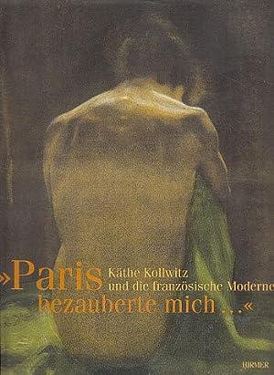 Paris bezauberte mich: Kathe Kollwitz und die: Fischer, Hannelore, and