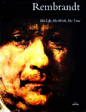 Rembrandt: His Life, His Work, His Time: Haak, Bob
