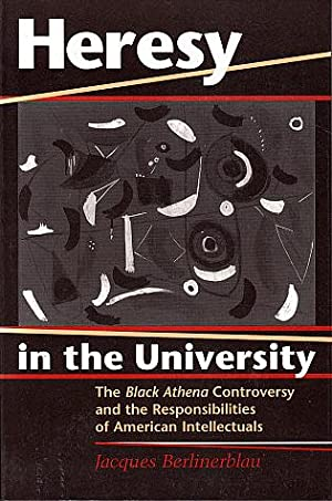 Heresy in the University: The Black Athena Controversy and the Responsibilities of American Intel...