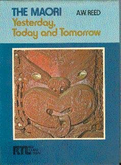The Maori: Yesterday, Today, and Tomorrow: Reed, A. W.