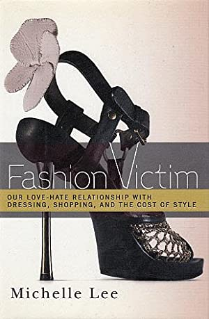 Fashion Victim: Our Love-Hate Relationship with Dressing, Shopping, and the Cost of Style: Lee, ...