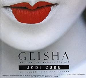 Geisha: The Life, The Voices, The Art: Cobb, Jodi; Buruma, Ian (Introduction by)