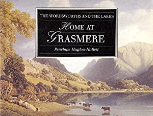 Home at Grasmere: The Wordsworths and the: Hughes-Hallett, Penelope