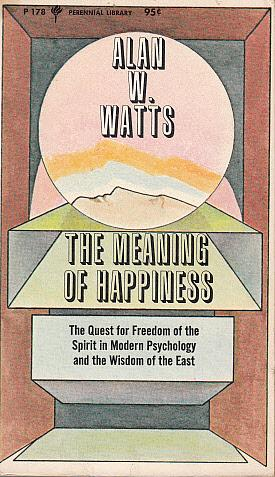 The Meaning of Happiness: The Quest for Freedom of the Spirit in Modern Psychology and the Wisdom ...