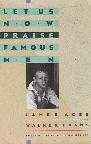 Let Us Now Praise Famous Men: Three: Agee, James, and