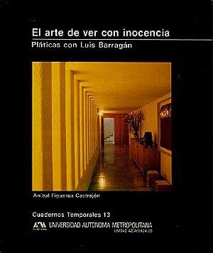El arte de ver con inocencia: Platicas: Barragan, Luis; Figueroa