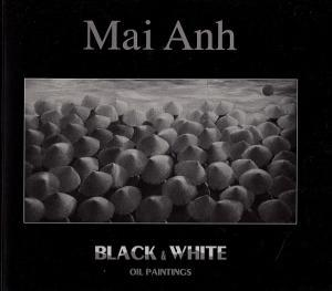 Mai Anh: Black & White Oil Paintings: Anh, Mai; Findlay-Brown,