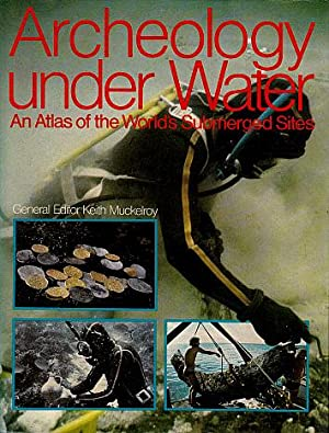 Archaeology Underwater: An Atlas of the World's: Muckelroy, Keith (Edited