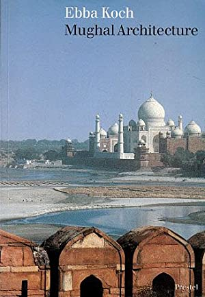 Mughal Architecture: An Outline of Its History: Koch, Ebba