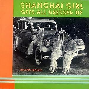 Shanghai Girl Gets All Dressed Up: Jackson, Beverley