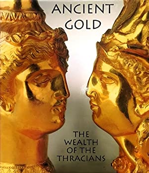 Ancient Gold: The Wealth of the Thracians: Treasures from the Republic of Bulgaria